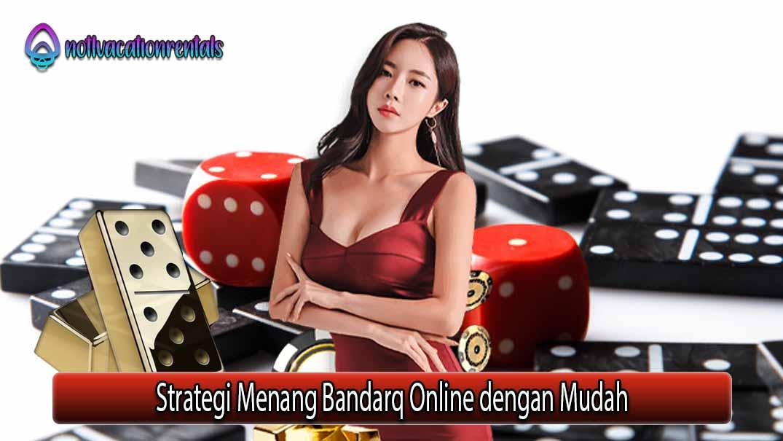Strategi Menang Bandarq Online dengan Mudah